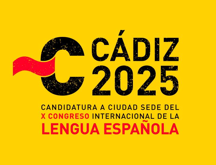 Banner Cádiz 2025. Candidatura a ciudad sede del X congreso Internacional de la Lengua Española